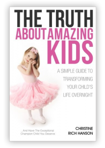 The Truth About Amazing Kids by Christine Rich Hanson